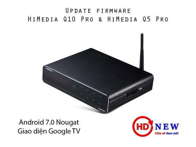 Update firmware HiMedia Q10 Pro, Q5 Pro lên Android 7.0 - giao diện Google TV - HDnew Hà Nội