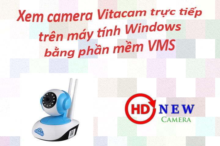 Hướng dẫn xem camera Vitacam trên máy tính Windows | HDnew - Chia sẻ đam mê