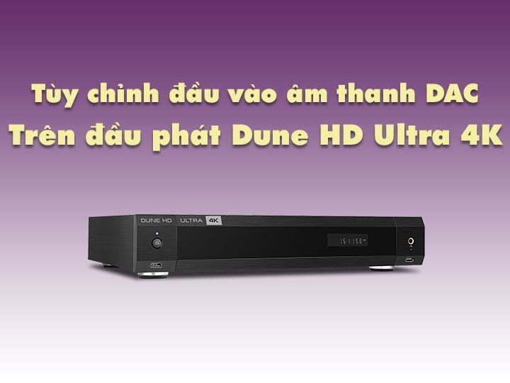 Các tùy chỉnh đầu vào âm thanh DAC trên Dune HD Ultra 4K | HDnew - Chia sẻ đam mê