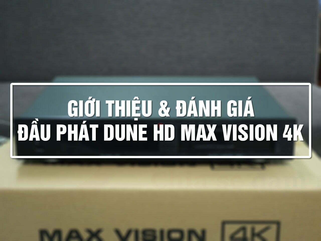 Giới thiệu và đánh giá Dune HD Max Vision 4K: Đầu 4K đáng mong chờ nhất 2021! | HDnew - Chia sẻ đam mê